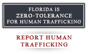 Florida is a zero-tolerance state for Human Trafficking